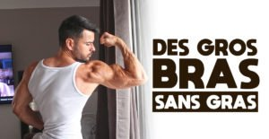 Augmenter son tour de bras…sans gras
