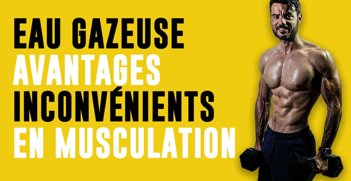 eau gazeuse musculation effet