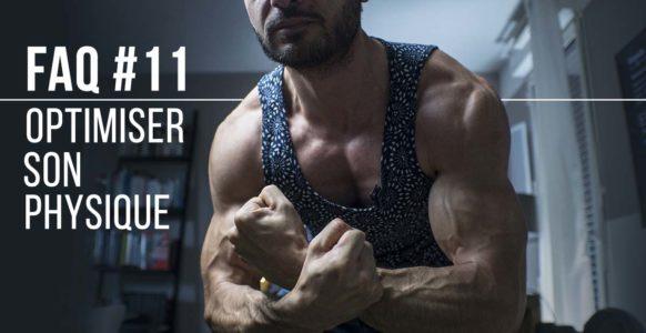 🔒 FAQ #11 Comment optimiser son physique et sa musculature