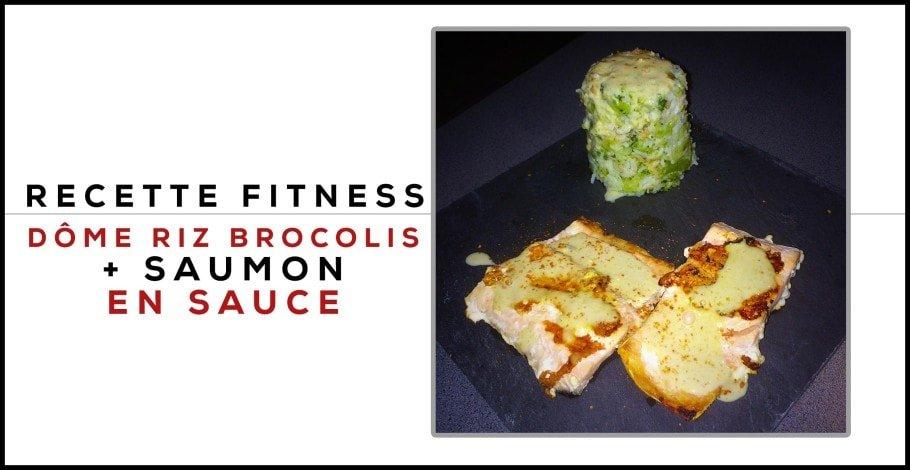 Recette fitness dôme riz et brocolis + saumon en sauce..